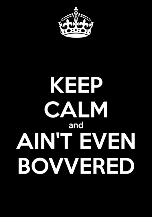 keep-calm-and-ain-t-even-bovvered.jpg.thumb.png.96dbae7b3ae92271e4d0c44eb7129948.png